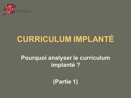 CURRICULUM IMPLANTÉ Pourquoi analyser le curriculum implanté ? (Partie 1)