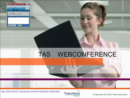 All rights reserved © 2009, Thales Alenia Space  TAS WEBCONFERENCE.