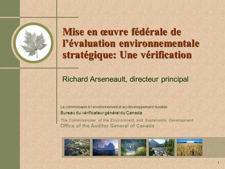The Commissioner of the Environment and Sustainable Development Office of the Auditor General of Canada 1 Mise en œuvre fédérale de lévaluation environnementale.