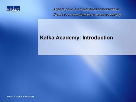 Kafka Academy: Introduction Agence pour la simplification administrative Dienst voor administratieve vereenvoudiging.