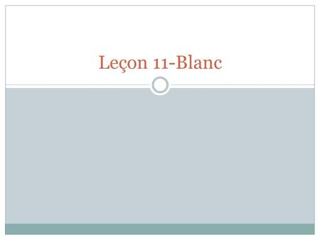 Leçon 11-Blanc. Les Verbes pg. 176-77 1. Conjugate the verbs in French that you hear in English. Use the verb parts in the envelopes provided. 2. Now.