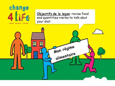 Mon régime alimentaire Objectifs de la leçon: revise food and quantities +verbs to talk abut your diet.