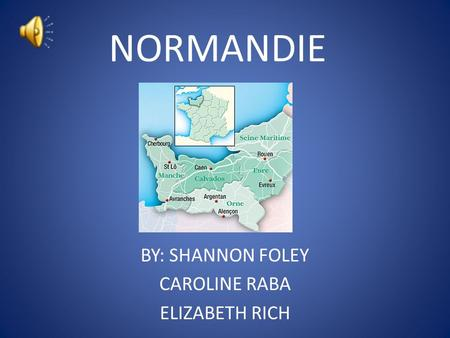 NORMANDIE BY: SHANNON FOLEY CAROLINE RABA ELIZABETH RICH.