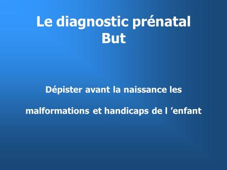 Le diagnostic prénatal But