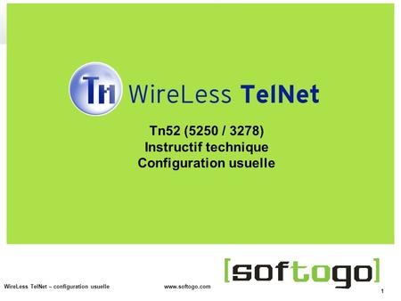 1 WireLess TelNet – configuration usuelle www.softogo.com Tn52 (5250 / 3278) Instructif technique Configuration usuelle.