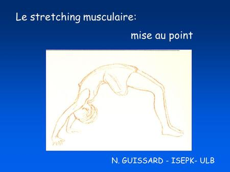 Le stretching musculaire: mise au point N. GUISSARD - ISEPK- ULB.