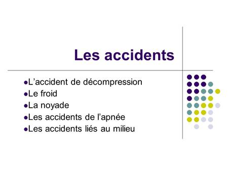 Les accidents Laccident de décompression Le froid La noyade Les accidents de lapnée Les accidents liés au milieu.