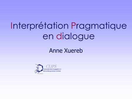 Interprétation Pragmatique en dialogue Anne Xuereb.