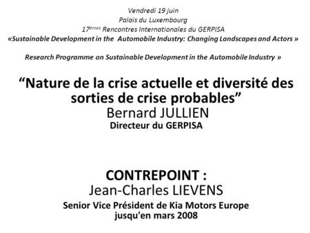 Vendredi 19 juin Palais du Luxembourg 17 èmes Rencontres Internationales du GERPISA «Sustainable Development in the Automobile Industry: Changing Landscapes.