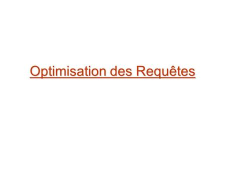 Optimisation des Requêtes. Introduction Introduction.