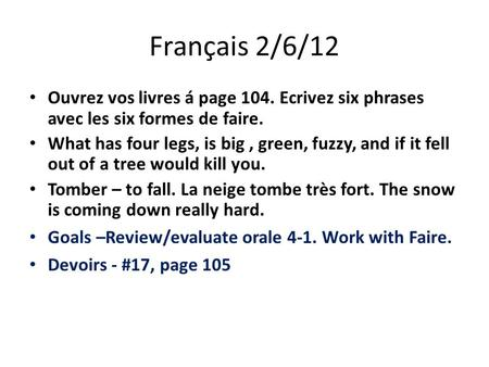 Français 2/6/12 Ouvrez vos livres á page 104. Ecrivez six phrases avec les six formes de faire. What has four legs, is big, green, fuzzy, and if it fell.