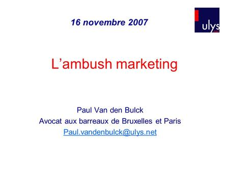 Lambush marketing 16 novembre 2007 Paul Van den Bulck Avocat aux barreaux de Bruxelles et Paris