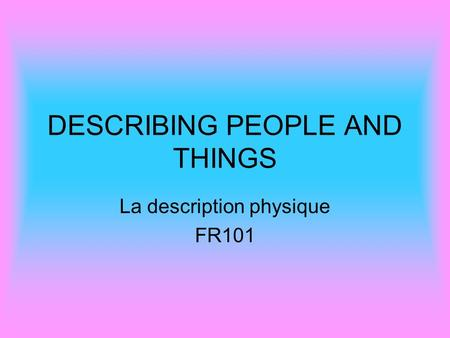 DESCRIBING PEOPLE AND THINGS La description physique FR101.