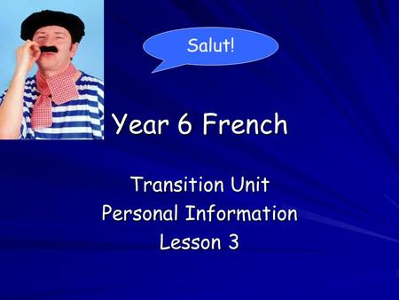 Year 6 French Transition Unit Personal Information Lesson 3 Salut!