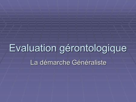 Evaluation gérontologique