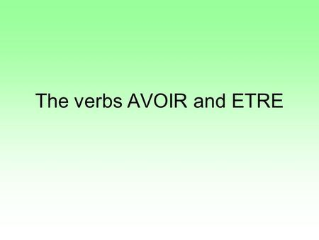 The verbs AVOIR and ETRE. AVOIR = to have Jai = I have Tu as = You have Il/elle a = he/she has Nous avons = we have Vous avez = you (polite) have Ils/elles.