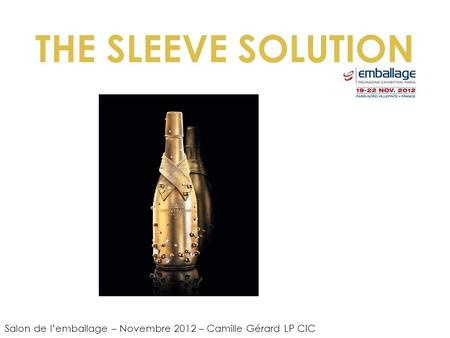 THE SLEEVE SOLUTION Salon de lemballage – Novembre 2012 – Camille Gérard LP CIC.