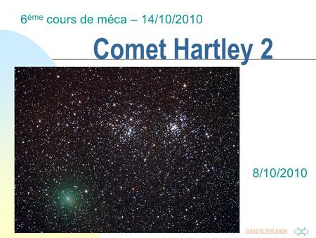 Jump to first page Comet Hartley 2 6 ème cours de méca – 14/10/2010 8/10/2010.