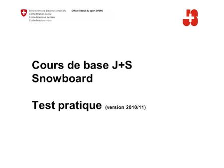 Cours de base J+S Snowboard Test pratique (version 2010/11)