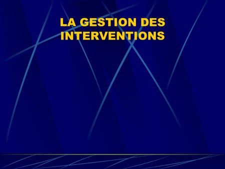 LA GESTION DES INTERVENTIONS