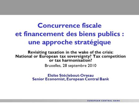 Concurrence fiscale et financement des biens publics : une approche stratégique Revisiting taxation in the wake of the crisis: National or European tax.
