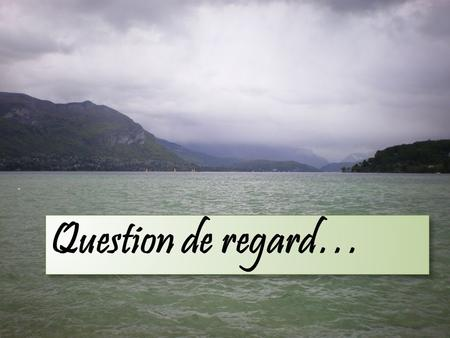 Question de regard….