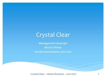 Crystal Clear Management de projet Michel Winter Année universitaire: 2011-2012 1 Crystal Clear – Heens Romano – 2011-2012.