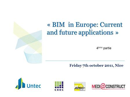 « BIM in Europe: Current and future applications » Friday 7th october 2011, Nice 4 ème partie.