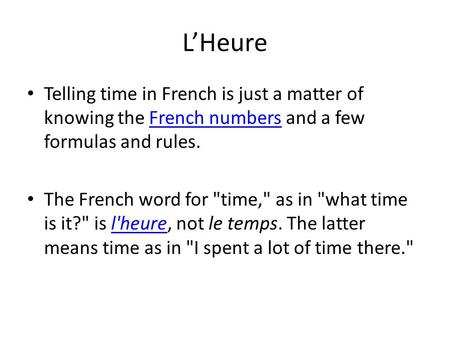 L'Heure Telling time in French is just a matter of knowing the French numbers and a few formulas and rules. The French word for time, as in what time.