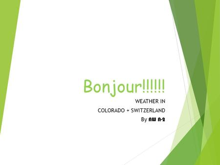 Bonjour!!!!!! WEATHER IN COLORADO + SWITZERLAND By AW A-2.