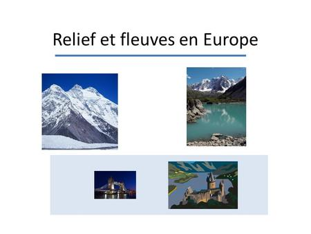 Relief et fleuves en Europe. Le relief en Europe.