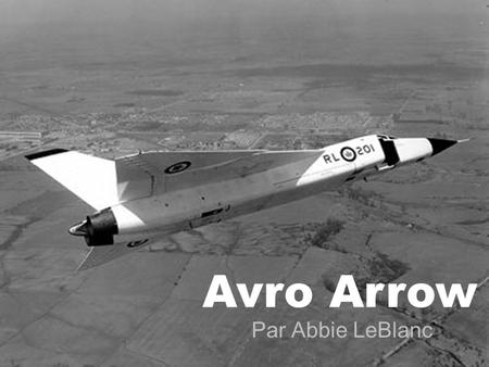 Avro Arrow Par Abbie LeBlanc. Pour commencer… un VIDEO! Avro Arrow.