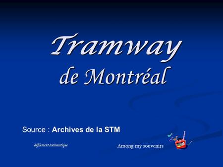 Tramway de Montréal Source : Archives de la STM Among my souvenirs défilement automatique.