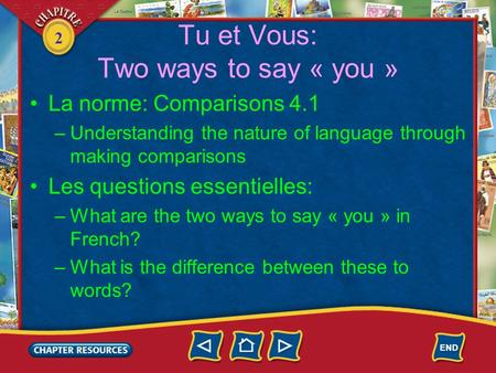 2 Tu et Vous: Two ways to say « you » La norme: Comparisons 4.1 –Understanding the nature of language through making comparisons Les questions essentielles: