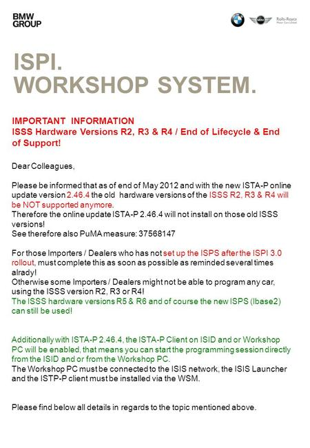 ISPI. WORKSHOP SYSTEM. IMPORTANT INFORMATION ISSS Hardware Versions R2, R3 & R4 / End of Lifecycle & End of Support! Dear Colleagues, Please be informed.