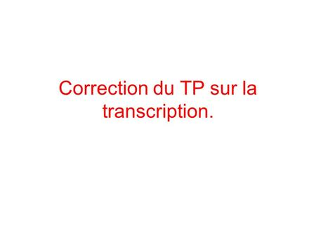 Correction du TP sur la transcription.. ARN = copie dun brin lADN.