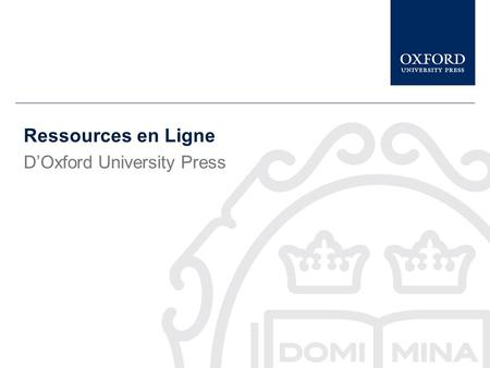 Online Resources from Oxford University Press Ressources en Ligne DOxford University Press.