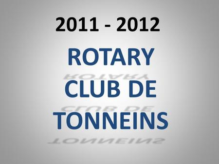 2011 - 2012 ROTARY CLUB DE TONNEINS.