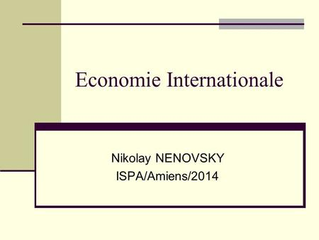 Economie Internationale Nikolay NENOVSKY ISPA/Amiens/2014.