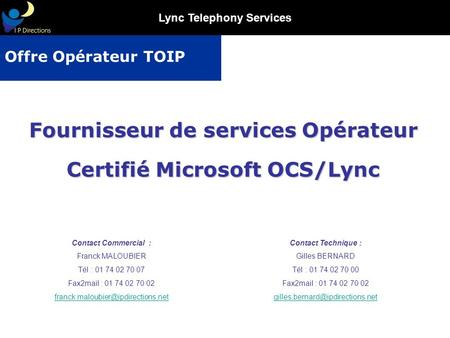 Lync Telephony Services Contact Commercial : Franck MALOUBIER Tél : 01 74 02 70 07 Fax2mail : 01 74 02 70 02 Fournisseur.