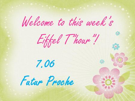 Welcome to this weeks Eiffel Thour! 7.06 Futur Proche.