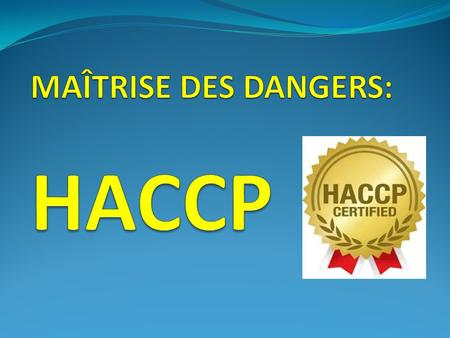HACCP = Acronyme : H azard A nalysis - C ritical C ontrol P oint Traduction francaise : Analyse du Danger, Points Critiques pour le Contrôle Points Essentiels.