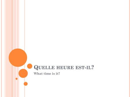 Quelle heure est-il? What time is it?.