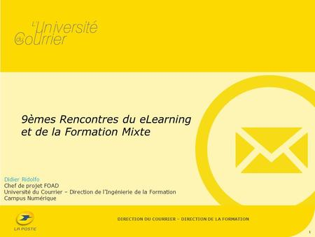 DIRECTION DU COURRIER – DIRECTION DE LA FORMATION 9èmes Rencontres du eLearning et de la Formation Mixte 1 Didier Ridolfo Chef de projet FOAD Université