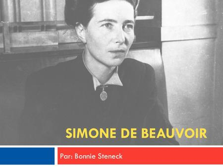 Simone de Beauvoir Par: Bonnie Steneck.
