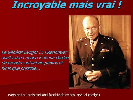 Incroyable mais vrai ! Le Général Dwight D. Eisenhower avait raison quand il donna l'ordre de prendre autant de photos et films que possible... IT SEEMS.