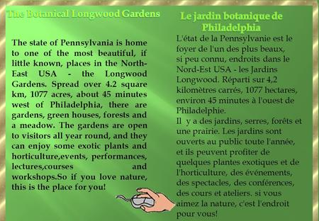 The state of Pennsylvania is home to one of the most beautiful, if little known, places in the North- East USA - the Longwood Gardens. Spread over 4.2.