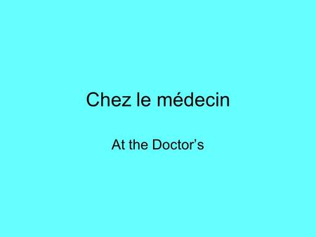 Chez le médecin At the Doctor's.