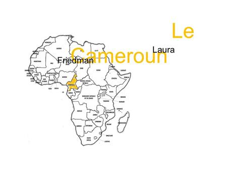 Le Cameroun Laura Friedman. Click to edit the outline text format Second Outline Level Third Outline Level Fourth Outline Level Fifth Outline Level Sixth.