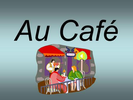 Au Café. Il y a beaucoup de cafés en France. Voilà un café. On y va?